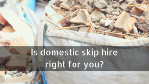 Is domestic skip hire right for you
