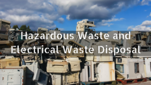 Hazardous Waste and Electrical Waste Disposal