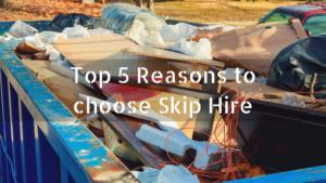 Top 5 Reasons to choose Skip Hire