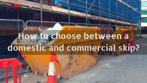 How to choose between a domestic and commercial skip